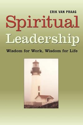 Spiritual Leadership: Wisdom for Work, Wisdom for Life 9781931044882