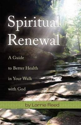Spiritual Renewal: A Guide to Better Health in Your Walk with God 9781935245056