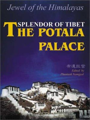 Splendor of Tibet: The Potala Palace, Jewel of the Himalayas 9781931907026