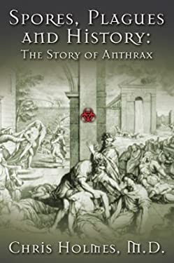 Spores, Plagues, and History: The Story of Anthrax 9781930754454