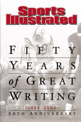 Sports Illustrated: Fifty Years of Great Writing: 50th Anniversary 1954-2004 9781932273373