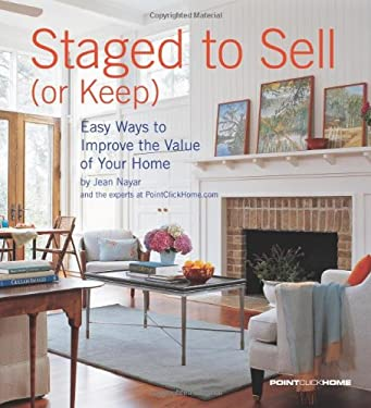 Staged to Sell (or Keep): Easy Ways to Improve the Value of Your Home 9781933231570