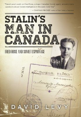 Stalin's Man in Canada: Fred Rose and Soviet Espionage 9781936274277
