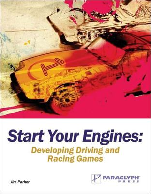 Start Your Engines: Developing Driving and Racing Games 9781933097015