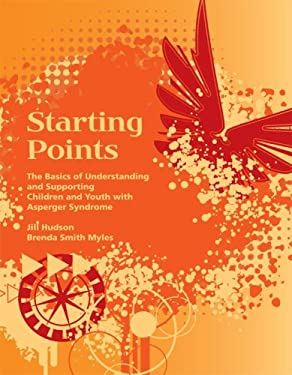 Starting Points: The Basics of Understanding and Supporting Children and Youth with Asperger Syndrome 9781934575086
