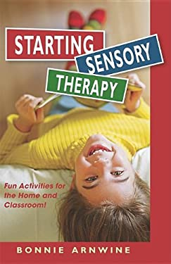 Starting Sensory Therapy: Fun Activities for the Home and Classroom! 9781935567264