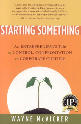 Starting Something: An Entrepreneur's Tale of Control, Confrontation & Corporate Culture 9781932881028