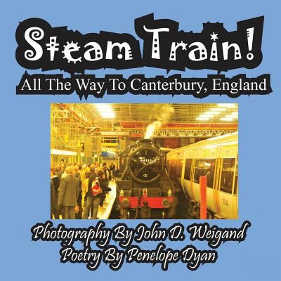 Steam Train! All the Way to Canterbury, England 9781935630753