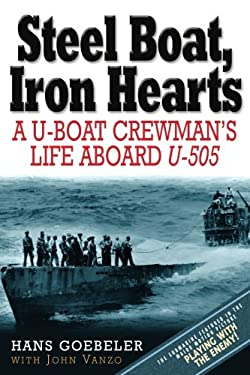 Steel Boats, Iron Hearts: The U-Boat Crewman's Life Aboard U-505 9781932714319