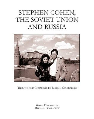 Stephen Cohen, the Soviet Union and Russia: Tributes and Comments by Russian Colleagues 9781935557036
