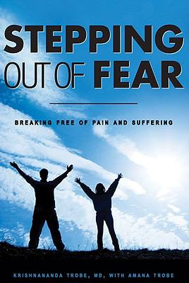 Stepping Out of Fear: Breaking Free of Pain and Suffering 9781934938799