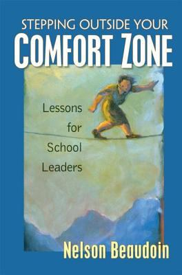 Stepping Outside Your Comfort Zone: Lessons for School Leaders 9781930556942
