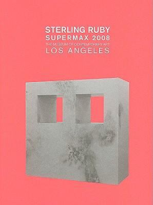 Sterling Ruby Supermax 2008 9781933751108