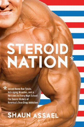 Steroid Nation: Juiced Home Run Totals, Anti-Aging Miracles, and a Hercules in Every High School: The Secret History of America's True 9781933060378
