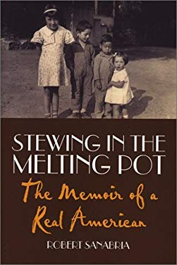 Stewing in the Melting Pot: The Memoir of a Real American 9781931868211
