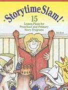 Storytime Slam: 15 Lesson Plans for Preschool and Primary Story Programs 9781932146523