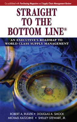 Straight to the Bottom Line: An Executive's Roadmap to World Class Supply Management 9781932159493