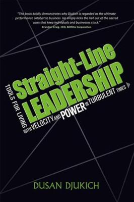 Straight-Line Leadership: Tools for Living with Velocity and Power in Turbulent Times 9781934759530