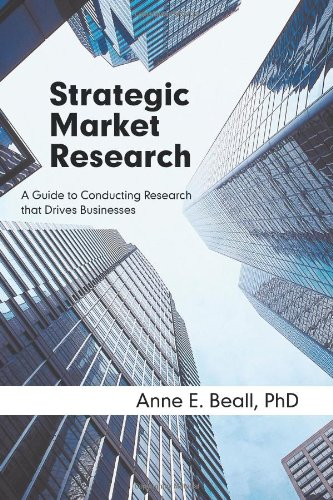 Strategic Market Research: A Guide to Conducting Research That Drives Businesses 9781936236169