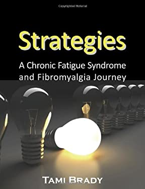 Strategies: A Chronic Fatigue Syndrome and Fibromyalgia Journey 9781932690484
