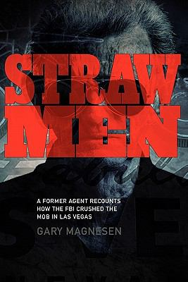 Straw Men: A Former Agent Recounts How the FBI Crushed the Mob in Las Vegas 9781936400362