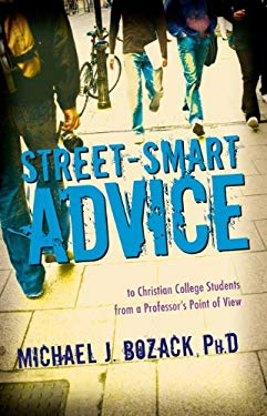 Street-Smart Advice to Christian College Students: From a Professor's Point of View 9781933204796