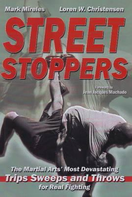 Street Stoppers: The Martial Arts' Most Devastating Trips, Sweeps, and Throws for Real Fighting 9781934903117