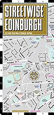 Streetwise Edinburgh Map - Laminated City Center Street Map of Edinburgh, Scotland: Folding Pocket Size Travel Map 9781931257459