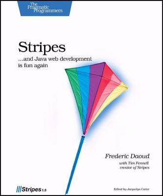 Stripes: ...and Java Web Development Is Fun Again 9781934356210