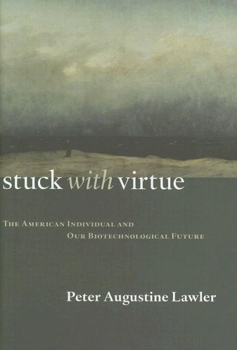 Stuck with Virtue: The American Individual and Our Biotechnological Future 9781932236842