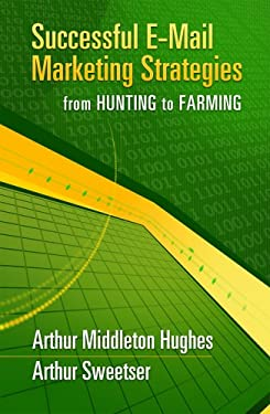 Successful E-mail Marketing Strategies: From Hunting to Farming 9781933199160