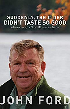 Suddenly, the Cider Didn't Taste So Good: Adventures of a Game Warden in Maine 9781934031940