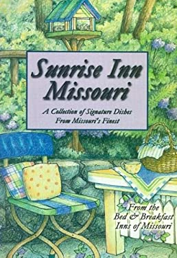Sunrise Inn Missouri: A Collection of Signature Dishes from Missouri's Finest 9781930596115