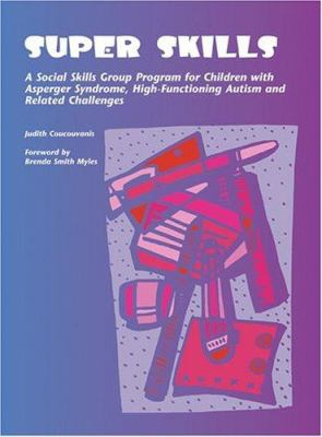 Super Skills: A Social Skills Group Program for Children with Asperger Syndrome, High-Functioning Autism and Related Challenges 9781931282673