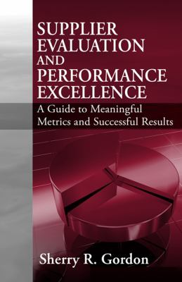 Supplier Evaluation and Performance Excellence: A Guide to Meaningful Metrics and Successful Results 9781932159806