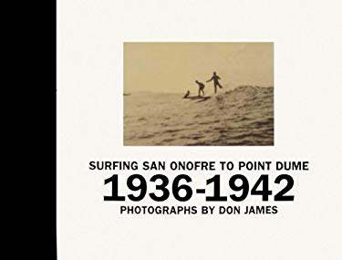 Surfing San Onofre to Point Dume: 1936-1942 9781933045818