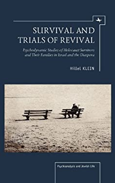 Survival and Trials of Revival: Psychodynamic Studies of Holocaust Survivors and Their Families in Israel and the Diaspora 9781936235896