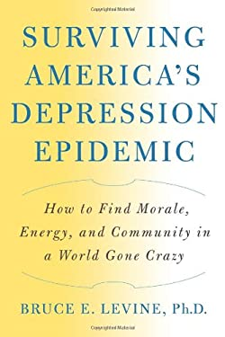 Surviving America's Depression Epidemic: How to Find Morale, Energy, and Community in a World Gone Crazy 9781933392714
