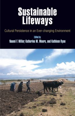 Sustainable Lifeways: Cultural Persistence in an Ever-Changing Environment 9781934536193