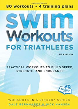 Swim Workouts for Triathletes: Practical Workouts to Build Speed, Strength, and Endurance 9781934030752