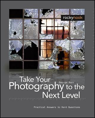 Take Your Photography to the Next Level: From Inspiration to Image 9781933952215