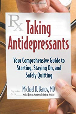 Taking Antidepressants: Your Comprehensive Guide to Starting, Staying On, and Safely Quiting 9781934716069