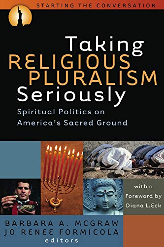 Taking Religious Pluralism Seriously: Spiritual Politics on America's Sacred Ground 9781932792331