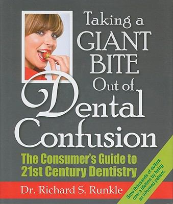 Taking a Giant Bite Out of Dental Confusion: The Consumer's Guide to 21st Century Dentistry 9781930580404