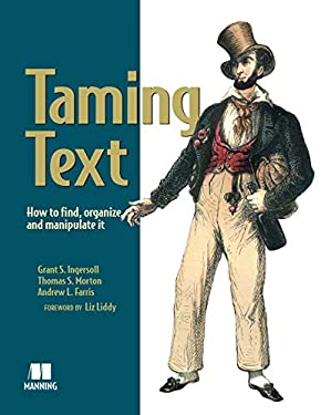 Taming Text: How to Find, Organize, and Manipulate It 9781933988382