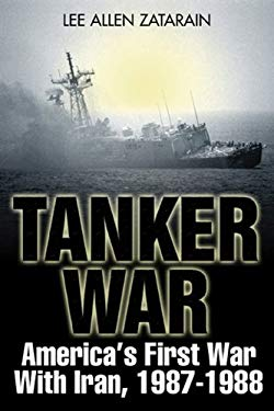 Tanker War: America's First Conflict with Iran, 1987-1988 9781932033847