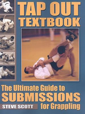 Tap Out Textbook: The Ultimate Guide to Submissions for Grappling 9781934903148