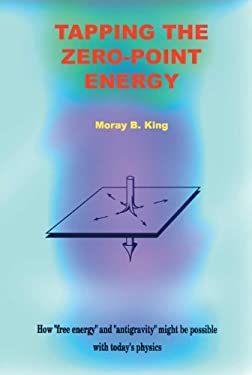 Tapping the Zero Point Energy: Free Energy in Today's Physics 9781931882002