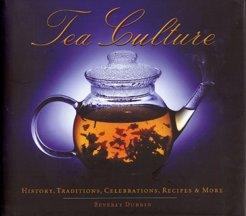 Tea Culture: History, Traditions, Celebrations, Recipes & More 9781936140053