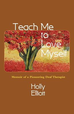 Teach Me to Love Myself: Memoir of a Pioneering Deaf Therapist 9781935052081